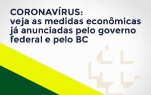Coronavírus: Veja As Medidas Econômicas Já Anunciadas Pelo Governo Federal E Pelo Bc Notícias E Artigos Contábeis - Contabilidade em Cascavel | Resultado Contábil