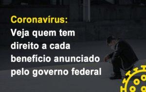 Coronavirus Veja Quem Tem Direito A Cada Beneficio Anunciado Pelo Governo Notícias E Artigos Contábeis - Contabilidade em Cascavel | Resultado Contábil