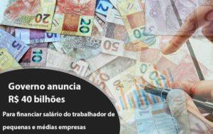 Governo Anuncia R$ 40 Bi Para Financiar Salário Do Trabalhador De Pequenas E Médias Empresas Notícias E Artigos Contábeis - Contabilidade em Cascavel | Resultado Contábil