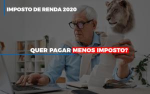 Ir 2020 Quer Pagar Menos Imposto Veja Lista Do Que Pode Descontar Ou Nao Notícias E Artigos Contábeis - Contabilidade em Cascavel | Resultado Contábil