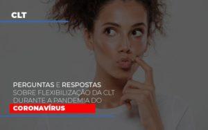 Perguntas E Respostas Sobre Flexibilizacao Da Clt Durante A Pandemia Do Coronavirus Notícias E Artigos Contábeis - Contabilidade em Cascavel | Resultado Contábil