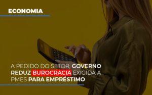 A Pedido Do Setor Governo Reduz Burocracia Exigida A Pmes Para Empresario Notícias E Artigos Contábeis - Contabilidade em Cascavel | Resultado Contábil