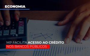 Mp Facilita Acesso Ao Criterio Nos Bancos Publicos Notícias E Artigos Contábeis - Contabilidade em Cascavel | Resultado Contábil