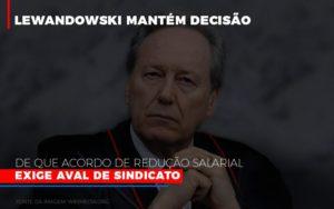 Lewnadowiski Mantem Decisao De Que Acordo De Reducao Salarial Exige Aval Dosindicato Notícias E Artigos Contábeis - Contabilidade em Cascavel | Resultado Contábil