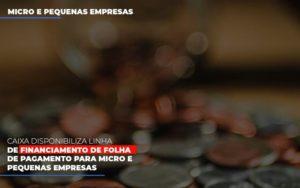 Caixa Disponibiliza Linha De Financiamento Para Folha De Pagamento Contabilidade No Itaim Paulista Sp | Abcon Contabilidade Notícias E Artigos Contábeis - Contabilidade em Cascavel | Resultado Contábil