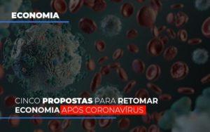 Cinco Propostas Para Retomar Economia Apos Coronavirus Notícias E Artigos Contábeis - Contabilidade em Cascavel | Resultado Contábil