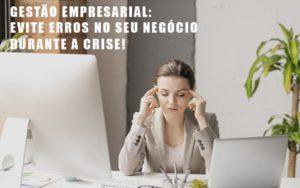 Gestao Empresarial Evite Erros No Seu Negocio Durante A Crise Notícias E Artigos Contábeis - Contabilidade em Cascavel | Resultado Contábil