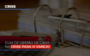 Guia De Gestao De Caixa Na Crise Para O Varejo Notícias E Artigos Contábeis - Contabilidade em Cascavel | Resultado Contábil