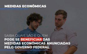 Medidas Economicas Anunciadas Pelo Governo Federal Notícias E Artigos Contábeis - Contabilidade em Cascavel | Resultado Contábil
