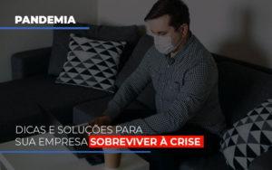 Pandemia Dicas E Solucoes Para Sua Empresa Sobreviver A Crise Notícias E Artigos Contábeis - Contabilidade em Cascavel | Resultado Contábil