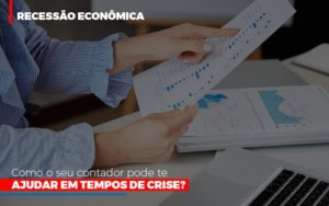 Http://recessao Economica Como Seu Contador Pode Te Ajudar Em Tempos De Crise/ Notícias E Artigos Contábeis - Contabilidade em Cascavel | Resultado Contábil