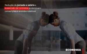 Reducao De Jornada E Salario E Suspensao De Contratos Ja Dominam Convencoes E Acordos Notícias E Artigos Contábeis - Contabilidade em Cascavel | Resultado Contábil