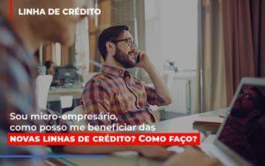 Sou Micro Empresario Com Posso Me Beneficiar Das Novas Linas De Credito Notícias E Artigos Contábeis - Contabilidade em Cascavel | Resultado Contábil