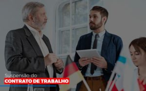 Suspensão Do Contrato De Trabalho Notícias E Artigos Contábeis - Contabilidade em Cascavel | Resultado Contábil