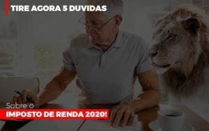 Tire Agora 5 Duvidas Sobre O Imposto De Renda 2020 Notícias E Artigos Contábeis - Contabilidade em Cascavel | Resultado Contábil
