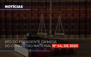 Ato Do Presidente Da Mesa Do Congresso Nacional N 44 De 2020 Notícias E Artigos Contábeis - Contabilidade em Cascavel | Resultado Contábil