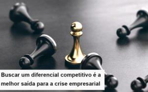 Diferencial Competitivo Do Que A Sua Empresa Precisa Na Crise Notícias E Artigos Contábeis - Contabilidade em Cascavel | Resultado Contábil