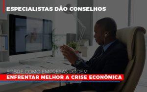 Especialistas Dao Conselhos Sobre Como Empresas Podem Enfrentar Melhor A Crise Economica Notícias E Artigos Contábeis - Contabilidade em Cascavel   Resultado Contábil