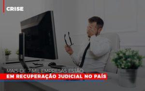 Mais De 7 Mil Empresas Estao Em Recuperacao Judicial No Pais Notícias E Artigos Contábeis - Contabilidade em Cascavel | Resultado Contábil