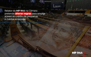 Relator Da Mp 944 Na Camara Pretende Alterar Regras Para Ampliar Acesso Ao Credito De Pequenas E Medias Empresas Notícias E Artigos Contábeis - Contabilidade em Cascavel | Resultado Contábil