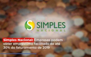 Simples Nacional Empresas Podem Obter Emprestimo Facilitado De Ate 30 Do Faturamento De 2019 Notícias E Artigos Contábeis - Contabilidade em Cascavel   Resultado Contábil