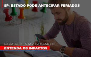 Sp Estado Pode Antecipar Feriados Para Aumentar Isolamento Entenda Os Impactos Notícias E Artigos Contábeis - Contabilidade em Cascavel | Resultado Contábil