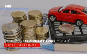 Mei Veja Como Comprar Carro Com Ate 30 De Desconto Notícias E Artigos Contábeis - Contabilidade em Cascavel | Resultado Contábil