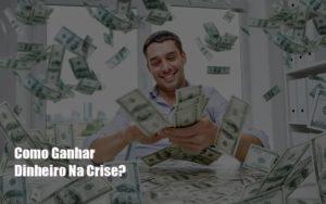 Como Ganhar Dinheiro Na Crise Notícias E Artigos Contábeis - Contabilidade em Cascavel | Resultado Contábil