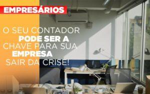 Contador E Peca Chave Na Retomada De Negocios Pos Pandemia Notícias E Artigos Contábeis - Contabilidade em Cascavel | Resultado Contábil