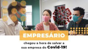 Empresario Chegou A Hora De Salvar A Sua Empresa Do Covid 19 Notícias E Artigos Contábeis - Contabilidade em Cascavel | Resultado Contábil