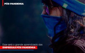 Esse Sera O Grande Aprendizado Das Empresas Pos Pandemia Notícias E Artigos Contábeis - Contabilidade em Cascavel | Resultado Contábil