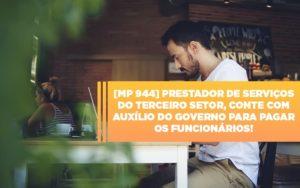 Mp 944 Cooperativas Prestadoras De Servicos Podem Contar Com O Governo Notícias E Artigos Contábeis - Contabilidade em Cascavel | Resultado Contábil