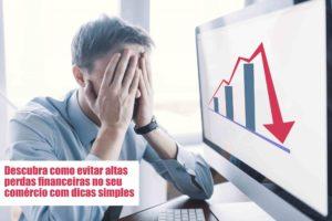 Perdas Financeiras Voce Sabe Como Evitar Notícias E Artigos Contábeis - Contabilidade em Cascavel | Resultado Contábil