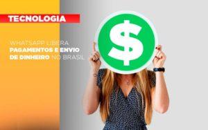 Whatsapp Libera Pagamentos Envio Dinheiro Brasil Notícias E Artigos Contábeis - Contabilidade em Cascavel   Resultado Contábil