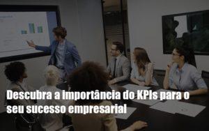 Kpis Podem Ser A Chave Do Sucesso Do Seu Negocio Notícias E Artigos Contábeis - Contabilidade em Cascavel | Resultado Contábil