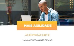 Mais Agilidade As Empresa Com O Novo Comprovante De Cnpj Notícias E Artigos Contábeis - Contabilidade em Cascavel | Resultado Contábil