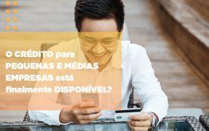 O Credito Para Pequenas E Medias Empresas Esta Finalmente Disponivel Notícias E Artigos Contábeis - Contabilidade em Cascavel | Resultado Contábil