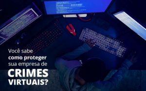 Como Proteger Sua Empresa De Crimes Virtuais Quero Montar Uma Empresa - Contabilidade em Cascavel | Resultado Contábil