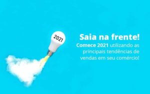 Saia Na Frente Comece 2021 Utilizando As Principais Tendencias De Vendas Em Seu Comercio Post (1) Quero Montar Uma Empresa - Contabilidade em Cascavel | Resultado Contábil