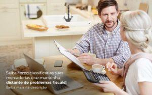 Saiba Como Classificar As Suas Mercadorias E Se Mantenha Distande De Problemas Fiscais Saiba Mais Na Descricao Post (1) Quero Montar Uma Empresa - Contabilidade em Cascavel | Resultado Contábil